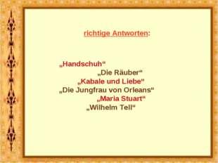 """richtige Antworten: """"Handschuh"""" """"Die Räuber"""" """"Kabale und Liebe"""" """"Die Jungfrau"""