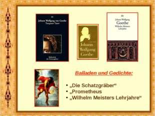 """Balladen und Gedichte: """"Die Schatzgräber"""" """"Prometheus """"Wilhelm Meisters Lehrj"""