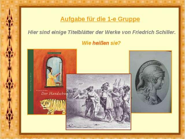 Aufgabe für die 1-e Gruppe Hier sind einige Titelblätter der Werke von Friedr...