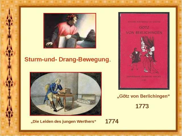 """1773 """"Die Leiden des jungen Werthers"""" Sturm-und- Drang-Bewegung. 1774 """"Götz v..."""