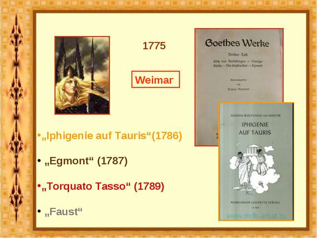 "1775 Weimar ""Iphigenie auf Tauris""(1786) ""Egmont"" (1787) ""Torquato Tasso"" (1..."