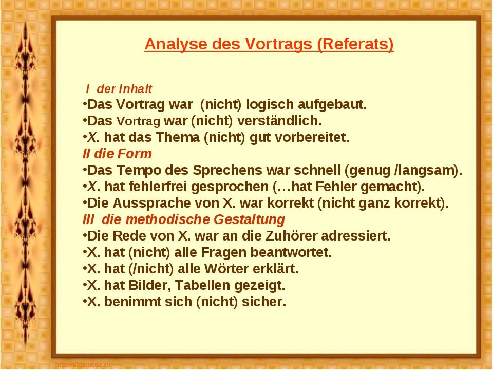 Analyse des Vortrags (Referats) I der Inhalt Das Vortrag war (nicht) logisch...