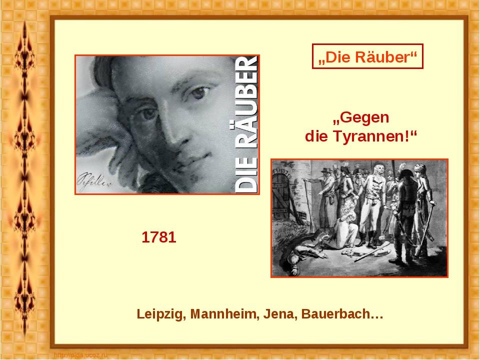 """""""Gegen die Tyrannen!"""" 1781 Leipzig, Mannheim, Jena, Bauerbach… """"Die Räuber"""""""