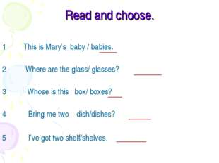 Read and choose. 1 This is Mary's baby / babies. 2 Where are the glass/ glass