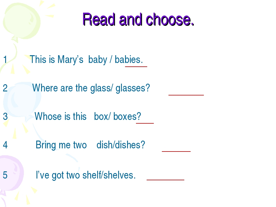 Read and choose. 1 This is Mary's baby / babies. 2 Where are the glass/ glass...