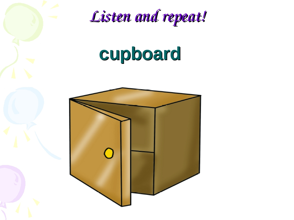 Listen and repeat! cupboard