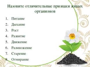 Назовите отличительные признаки живых организмов Питание Дыхание Рост Развити