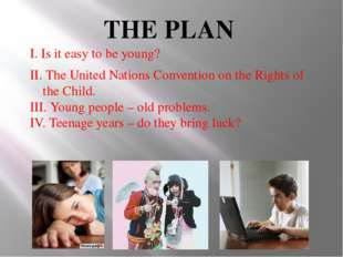 THE PLAN I. Is it easy to be young? II. The United Nations Convention on the