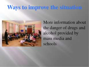 Ways to improve the situation More information about the danger of drugs and