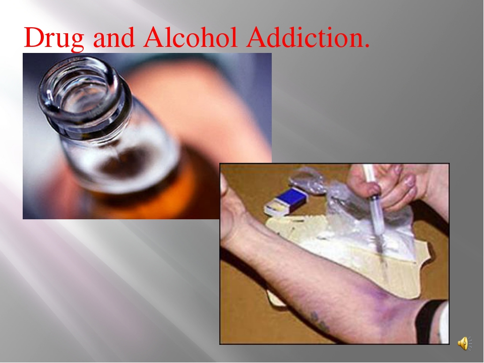 Drug and Alcohol Addiction.
