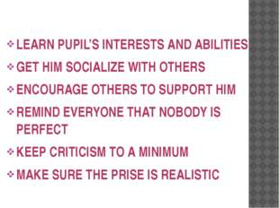 LEARN PUPIL'S INTERESTS AND ABILITIES GET HIM SOCIALIZE WITH OTHERS ENCOURAG