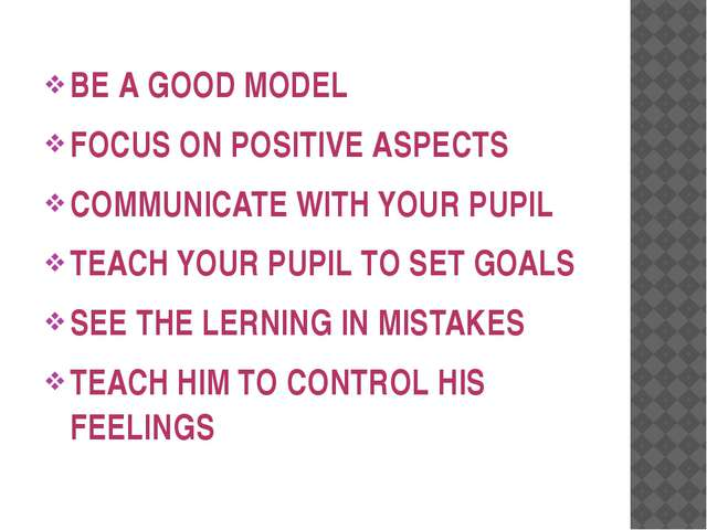BE A GOOD MODEL FOCUS ON POSITIVE ASPECTS COMMUNICATE WITH YOUR PUPIL TEACH...