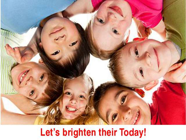 Let's brighten their Today!