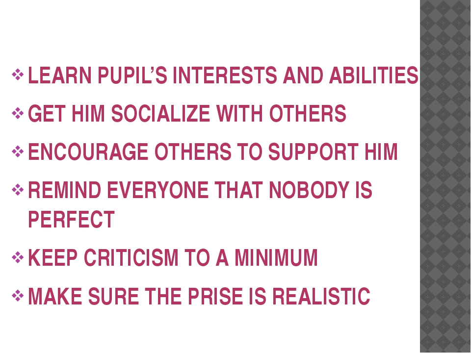 LEARN PUPIL'S INTERESTS AND ABILITIES GET HIM SOCIALIZE WITH OTHERS ENCOURAG...