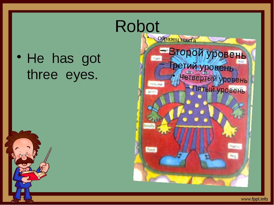 Robot He has got three eyes.