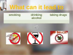 What can it lead to smoking drinking alcohol taking drugs