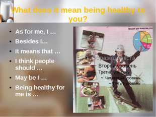 What does it mean being healthy to you? As for me, I … Besides I… It means th