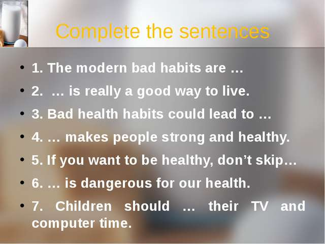 Complete the sentences 1. The modern bad habits are … 2. … is really a good w...