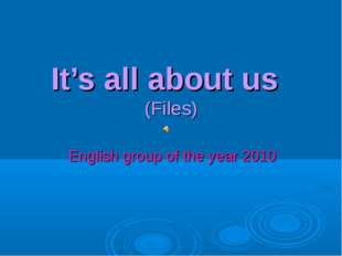 It's all about us (Files) English group of the year 2010