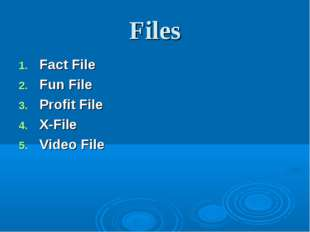 Files Fact File Fun File Profit File X-File Video File