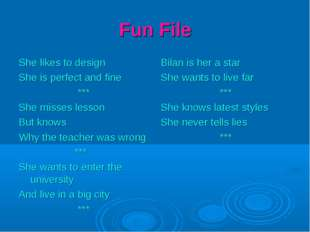 Fun File She likes to design She is perfect and fine *** She misses lesson Bu