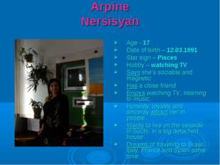 Arpine Nersisyan Age - 17 Date of birth – 12.03.1991 Star sign – Pisces Hobby