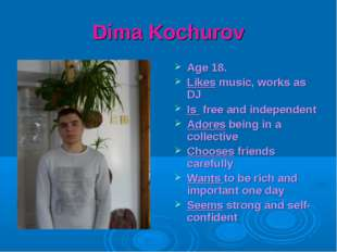 Dima Kochurov Age 18. Likes music, works as DJ Is free and independent Adores