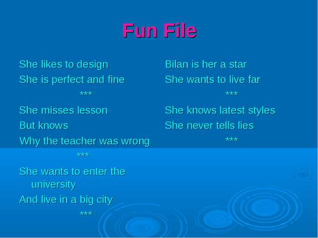 Fun File She likes to design She is perfect and fine *** She misses lesson Bu...