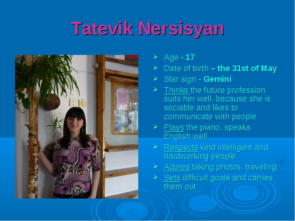 Tatevik Nersisyan Age - 17 Date of birth – the 31st of May Star sign - Gemini...
