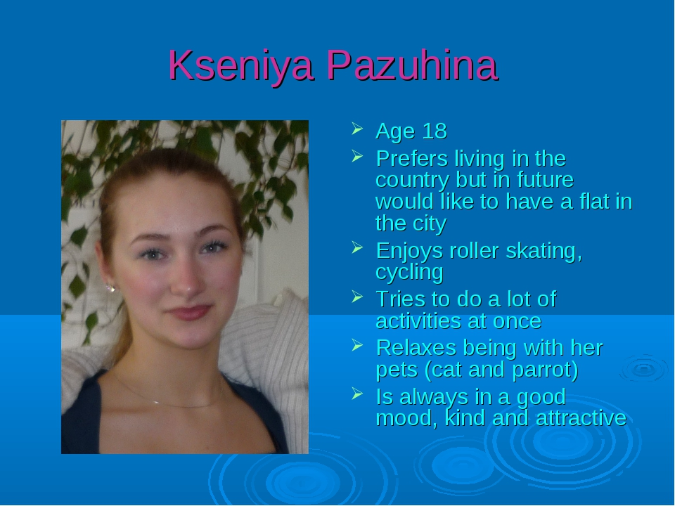 Kseniya Pazuhina Age 18 Prefers living in the country but in future would lik...
