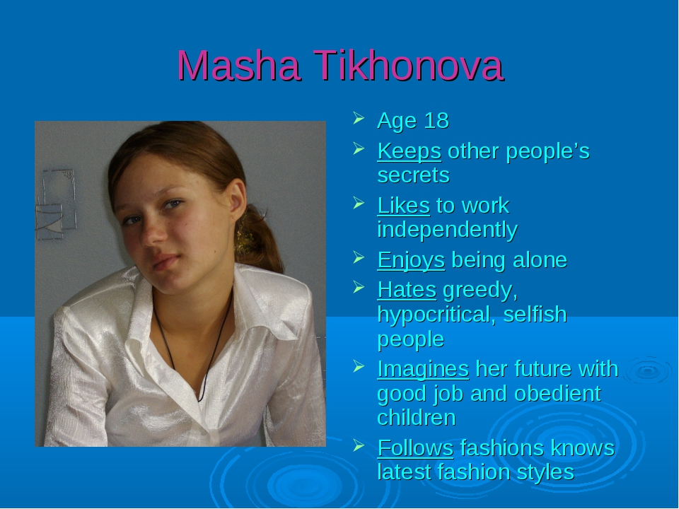 Masha Tikhonova Age 18 Keeps other people's secrets Likes to work independent...
