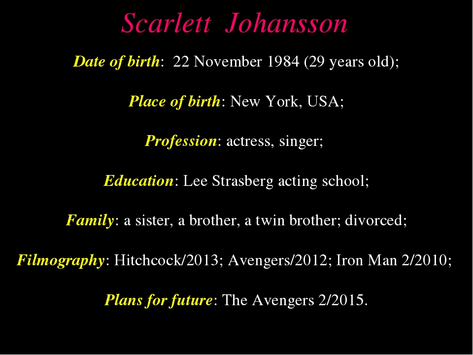 Scarlett Johansson Date of birth: 22 November 1984 (29 years old); Place of b...