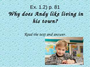 Ex. 1.2) p. 81 Why does Andy like living in his town? Read the text and answer.