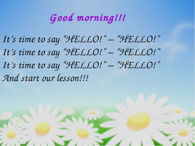 "Good morning!!! It's time to say ""HELLO!"" – ""HELLO!"" It's time to say ""HELLO!..."