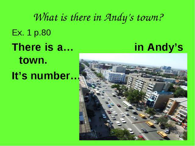 What is there in Andy's town? Ex. 1 p.80 There is a… in Andy's town. It's num...