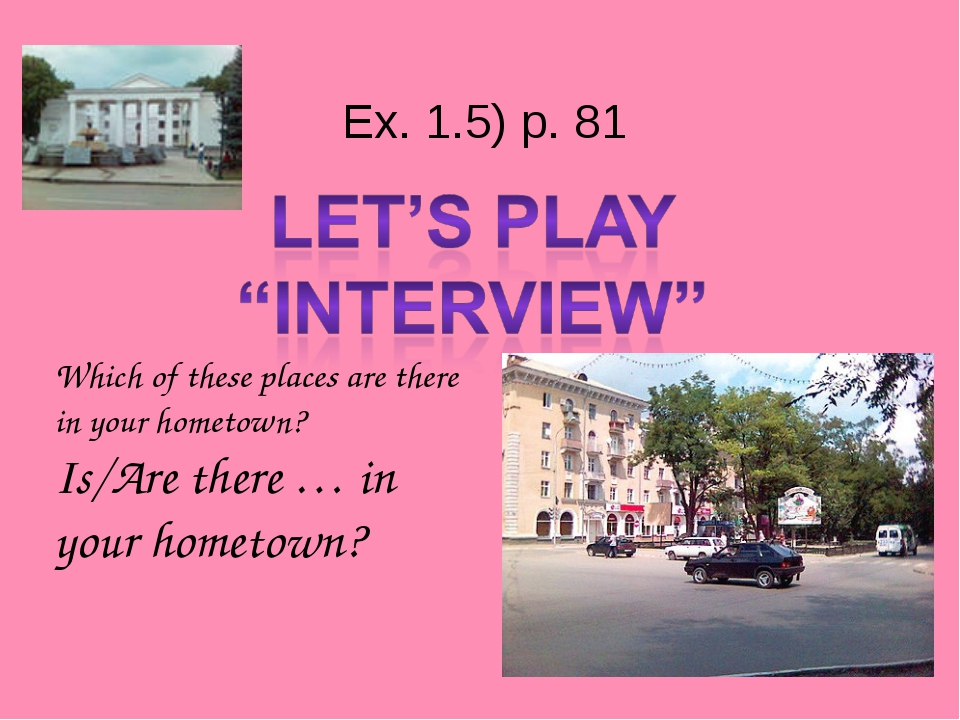 Ex. 1.5) p. 81 Which of these places are there in your hometown? Is/Are ther...