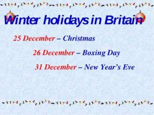 25 December – Christmas 26 December – Boxing Day 31 December – New Year's Ev