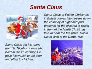 Santa Claus got his name from St. Nicolas, a man who lived in the 4th century