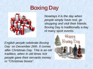 * Boxing Day English people celebrate Boxing Day on December 26th. It comes a