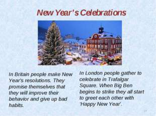 * New Year's Celebrations In Britain people make New Year's resolutions. They
