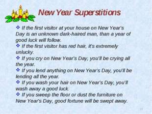 * New Year Superstitions If the first visitor at your house on New Year's Day