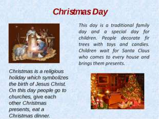 Christmas Day Christmas is a religious holiday which symbolizes the birth of