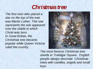 The most famous Christmas tree stands in Trafalgar Square. English people alw
