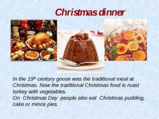 Christmas dinner In the 19th century goose was the traditional meal at Christ