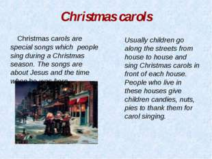 Christmas carols Usually children go along the streets from house to house an