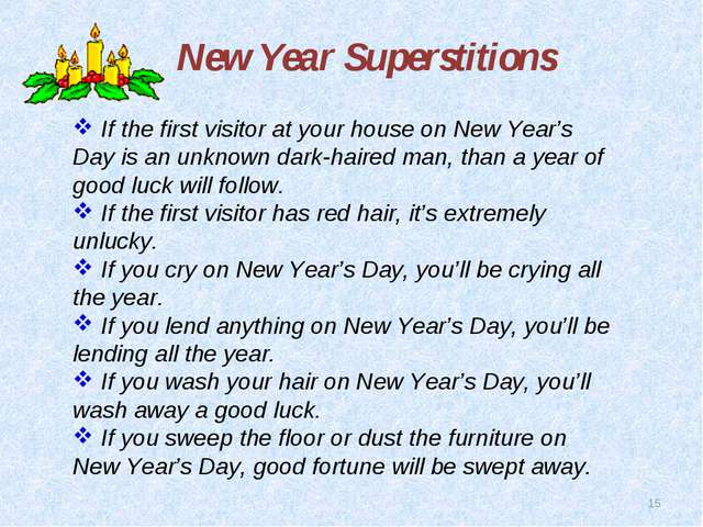 * New Year Superstitions If the first visitor at your house on New Year's Day...