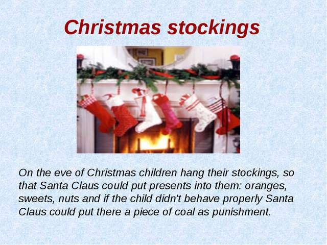 On the eve of Christmas children hang their stockings, so that Santa Claus co...
