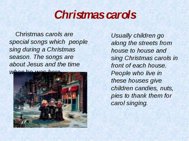 Christmas carols Usually children go along the streets from house to house an...