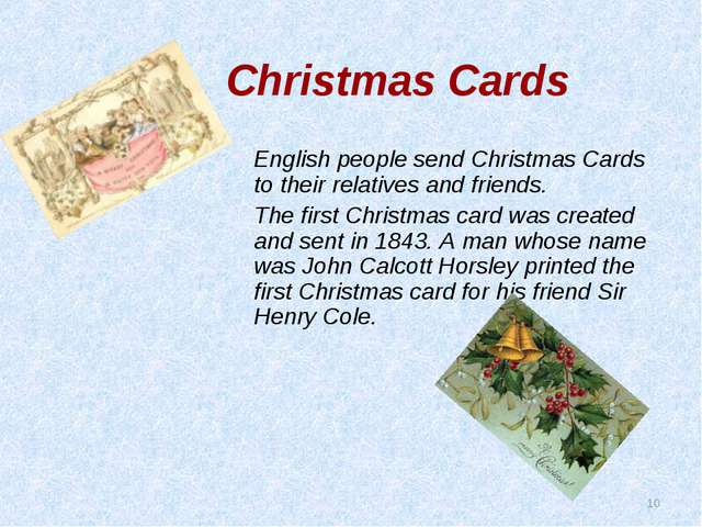 * English people send Christmas Cards to their relatives and friends. The fir...