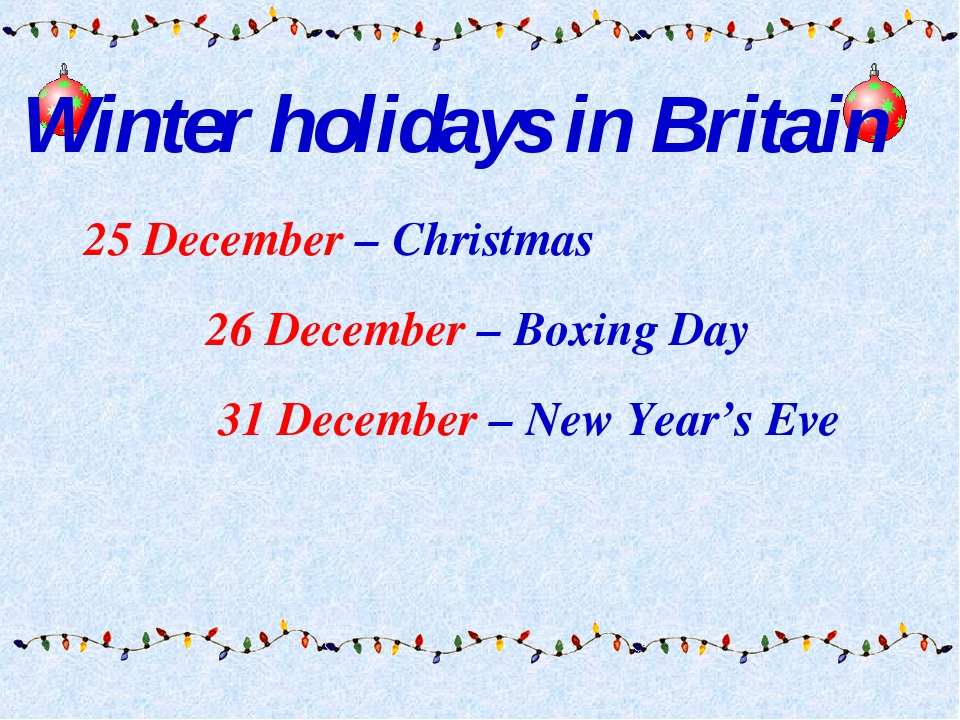 25 December – Christmas 26 December – Boxing Day 31 December – New Year's Ev...